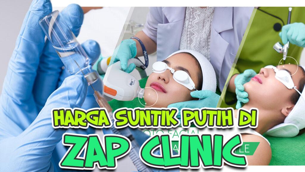 Harga Suntik Putih di ZAP Clinic